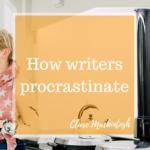 How Writers Procrastinate